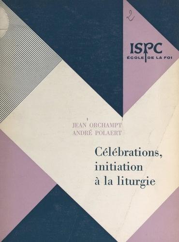 Célébrations. Initiation à la liturgie