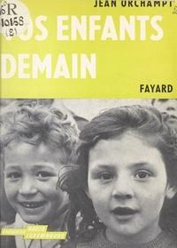 Jean Orchampt et André Brien - Vos enfants, demain.