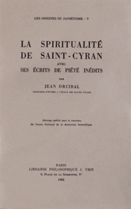 Jean Orcibal - Les origines du jansénisme - Tome 5, La spiritualité de Saint-Cyran avec ses écrits de piété inédits.