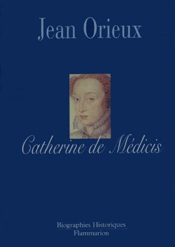 Jean Orieux - Catherine de Médicis ou la reine noire.