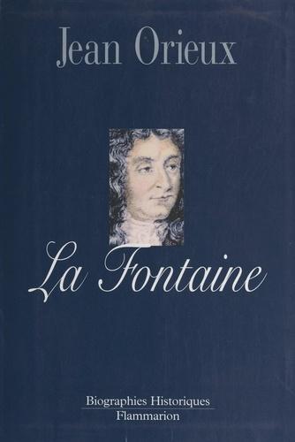 Jean Orieux - La Fontaine - Ou La vie est un conte.