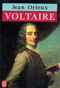Jean Orieux - Voltaire ou la Royauté de l'esprit.