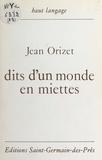 Jean Orizet - Dits d'un monde en miettes.