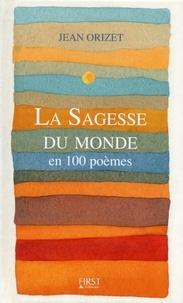 Jean Orizet - La sagesse du monde en 100 poèmes.