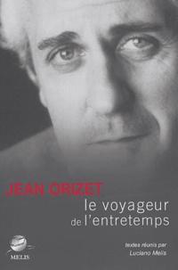 Jean Orizet - Le voyageur de l'entretemps.