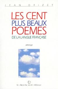 Jean Orizet - Les cent plus beaux poèmes de la langue française.