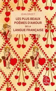 Jean Orizet - Les plus beaux poèmes d'amour de la langue française.