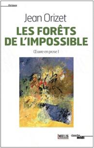 Jean Orizet - Oeuvre en prose - Tome 1, Les forêts de l'impossible.