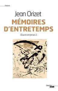 Jean Orizet - Oeuvre en prose - Tome 2, Mémoires d'entretemps.