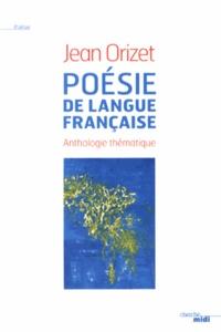 Jean Orizet - Poésie de langue française - Anthologie thématique.