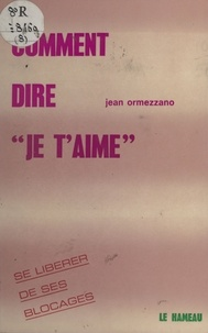 Jean Ormezzano - Comment dire «je t'aime».