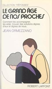Jean Ormezzano - Le Grand âge de nos proches.