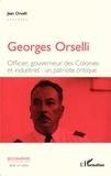 Jean Orselli - Georges Orselli - Officier, gouverneur des colonies, industriel : un patriote critique.