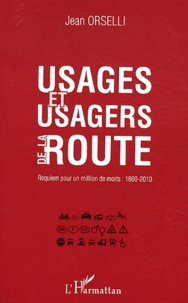 Jean Orselli - Usages et usagers de la route - Requiem pour un million de mort : 1860-2010.