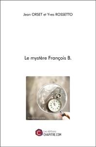 Jean Orset et Yves Rossetto - Le mystère François B..