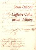 Jean Orsoni - L'affaire Calas avant Voltaire.