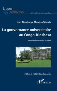 Jean Otemikongo Mandefu Yahisule - La gouvernance universitaire au Congo-Kinshasa - Modèles et chantiers d'avenir.