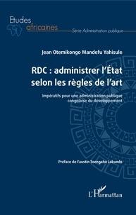Jean Otemikongo Mandefu Yahisule - RDC : administrer l'Etat selon les règles de l'art - Impératifs pour une administration publique congolaise du développement.