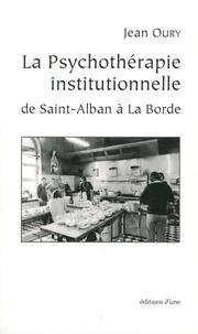 Jean Oury - La psychothérapie institutionnelle de Saint-Alban à La Borde.