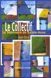 Jean Oury - Le collectif - Le séminaire de Sainte-Anne.