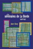 Jean Oury - Les séminaires de La Borde, 1996-1997.