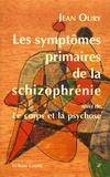 Jean Oury - Les symptômes primaires de la schizophrénie - Cours de psychopathologie (1984-1986) suivi de Le corps et la psychose.
