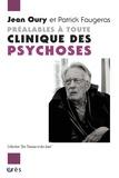Jean Oury et Patrick Faugeras - Préalables à toute clinique des psychoses.