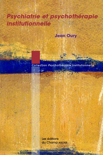 Psychiatrie et psychothérapie institutionnelle - Jean Oury - 9782353714827 - 9,99 €