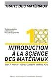 Jean-P Mercier et Wilfried Kurz - Traité des matériaux - Tome 1, Introduction à la science des matériaux.