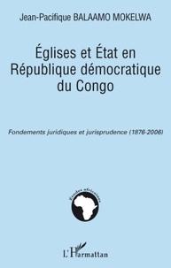 Jean-Pacifique Balaamo Mokelwa - Eglises et Etat en République démocratique du Congo - Fondements juridiques et jurisprudence (1876-2006).