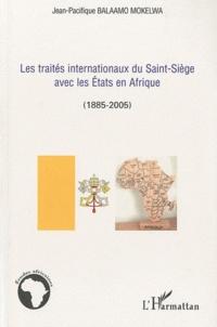 Jean-Pacifique Balaamo Mokelwa - Les traités internationaux du Saint Siège avec les Etats en Afrique (1885-2005).