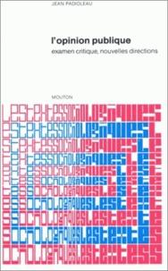 Jean Padioleau - L'opinion publique - Examen critique, nouvelles directions. Recueil de textes.