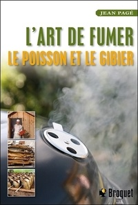 Jean Pagé - L'art de fumer le poisson et le gibier.