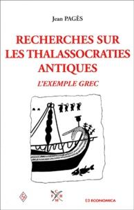 Jean Pagès - Recherches sur les thalassocraties antiques. - L'exemple grec.
