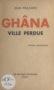 Jean Paillard - Ghâna - Ville perdue, épopée nigérienne.
