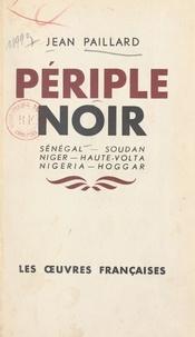 Jean Paillard - Périple noir - Sénégal, Soudan, Niger, Haute-Volta, Nigéria, Hoggar.