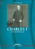 Jean Pailler - Charles 1er, roi de Portugal. - Destin maudit d'un roi sacrifié.