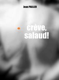 Jean Pailler - Crève, salaud!.