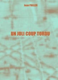 Jean Pailler - UN JOLI COUP TORDU.