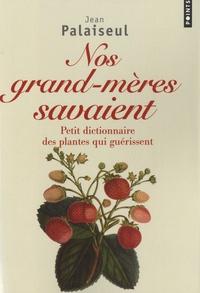 Jean Palaiseul - Nos grands-mères savaient - Petit dictionnaire des plantes qui guérissent.