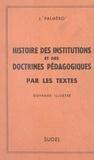 Jean Palmèro et  Alvarado - Histoires des institutions et des doctrines pédagogiques par les textes.