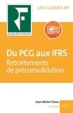 Jean Palou - Du PCG aux IFRS - Travaux de préconsolidation.