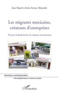 Jean Papail et Jesus Arroyo Alejandre - Globalisation et sciences sociales  : Les migrants mexicains, créateurs d'entreprises - Processus de désalarisation des migrants internationaux.