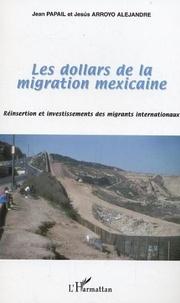 Jean Papail et Jesus Arroyo Alejandre - Les dollars de la migration mexicaine - Réinsertion et investissements des migrants internationaux.