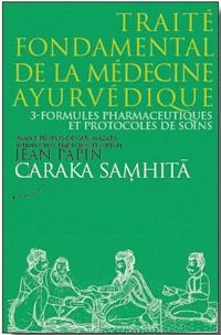 Caraka Samhita : Traité fondamental de la médecine ayurvédique- Tome 3, Formules pharmaceutiques et protocoles de soins - Jean Papin |