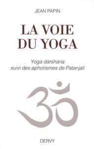Téléchargez des livres pdf gratuits pour kindle La voie du yoga  - Yoga darshana suivi des aphorismes de Patanjali par Jean Papin 9791024205540 (Litterature Francaise)