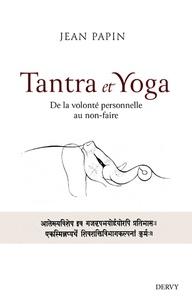 Jean Papin - Tantra et Yoga - De la volonté personnelle au non-faire.