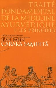 Traité fondamental de la médecine ayurvédique - Tome 1, les principes, Caraka samhitâ.pdf