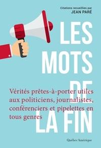 Jean Paré - Les Mots de la fin - Vérités prêtes-à-porter utiles aux politiciens, journalistes, conférenciers et autres pipelettes en tous genres.