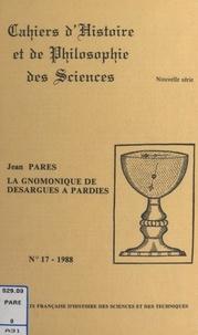 Jean Pares et  Centre de documentation scienc - La gnomonique de Desargues à Pardiès - Essai sur l'évolution d'un art scientifique, 1640-1673.